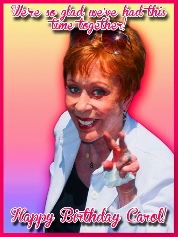 carol burnett belated happy birthday it is what it is. Black Bedroom Furniture Sets. Home Design Ideas
